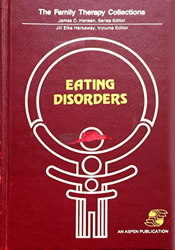 Eating Disorders (The Family therapy collections): James C. Hansen,