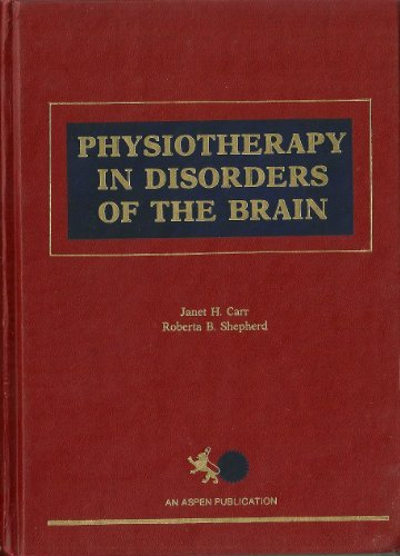 Physiotherapy in Disorders of the Brain: Carr, Janet H.; Shepherd, Roberta B.