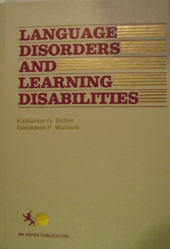 Language Disorders and Learning Disabilities: Reprinted from: Butler, Katharine G.;Wallach,