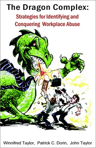 The Dragon Complex: Identifying and Conquering Workplace Abuse: Dorin, Patrick, Taylor, John