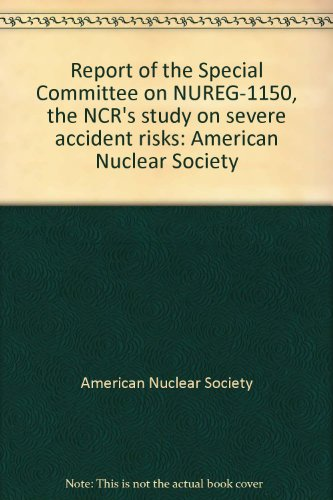 Report of the Special Committee on NUREG-1150, the NCR's study on severe accident risks: American Nuclear Society (9780894485565) by American Nuclear Society