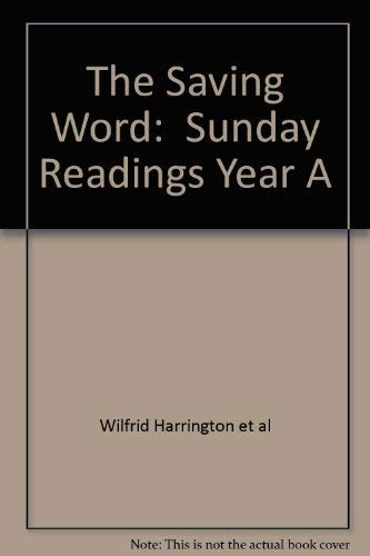 The Saving Word: ?Sunday Readings Year A: Wilfrid Harrington et