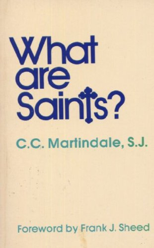 What Are Saints?: Fourteen Studies in Sanctity (0894532707) by C. C. Martindale
