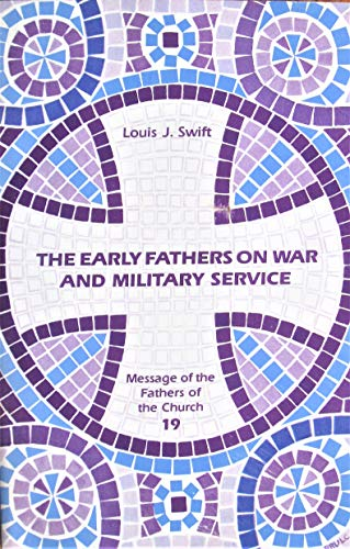 The Early Fathers on War and Military Service (Message of the Fathers of the Church 19): Swift, ...