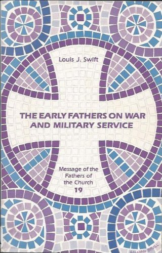 The Early Fathers on War and Military Service: Swift, Louis J.