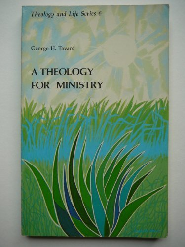 A Theology for Ministry [Theology and Life Series 6]: Tavard, George H.