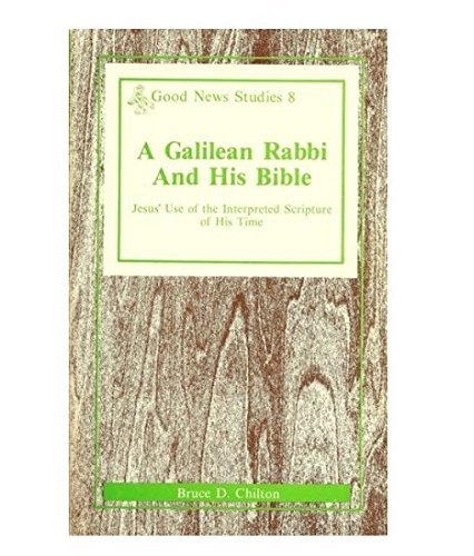 9780894533747: A Galilean Rabbi and His Bible: Jesus' Use of the Interpreted Scripture of His Time (Good News Studies)
