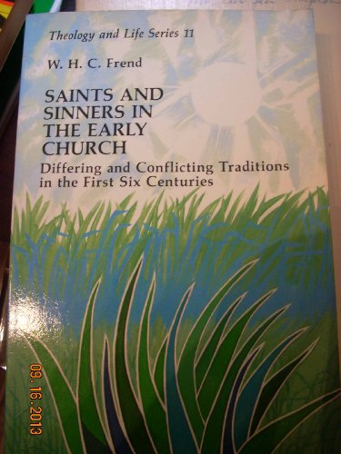 SAINTS AND SINNERS IN THE EARLY CHURCH : Differing and Conflicting Traditions in the First Six Ce...