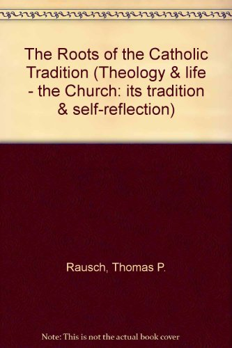 The Roots of the Catholic Tradition: Rausch, Thomas P., S.J.