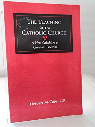 The Teaching of the Catholic Church: A New Catechism of Christian Doctrine: McCabe, Herbert