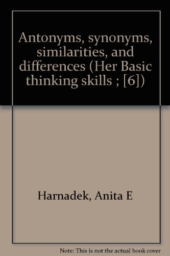 9780894550058: Antonyms, synonyms, similarities, and differences (Her Basic thinking skills ; [6])