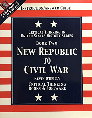 New Republic to Civil War: Critical Thinking in United States History, Book 2 (0894554166) by O'Reilly, Kevin