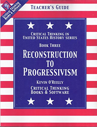 Critical Thinking in United States History: Reconstruction to Progressivism / Book 3 (0894554182) by Kevin O'Reilly