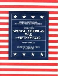 Spanish American War to Vietnam War, Grades 6-12+ (Critical Thinking in U. S. History, Book 4) (0894554190) by Kevin O'Reilly