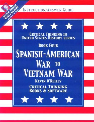 Critical Thinking in United States History: Spanish-American War to Vietnam War / Book 4 (0894554204) by Kevin O'Reilly