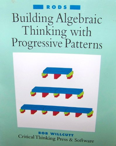 Building Algebraic Thinking with Progressive Patterns, Vol. 2: Rods: Bob Willcutt