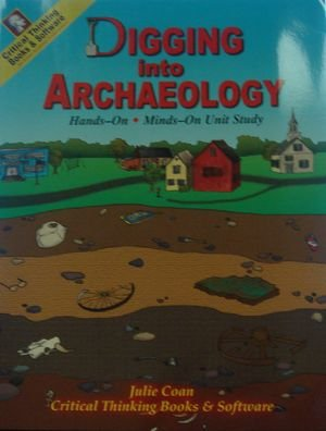 Digging into archaeology: Hands-on, minds-on unit study: Julie Coan