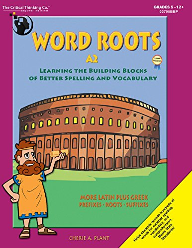 Word Roots A2: Learning the Building Blocks of Better Spelling and Vocabulary: Cheri A. Plant