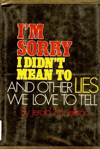9780894560057: I'm sorry, I didn't mean to, and other lies we love to tell