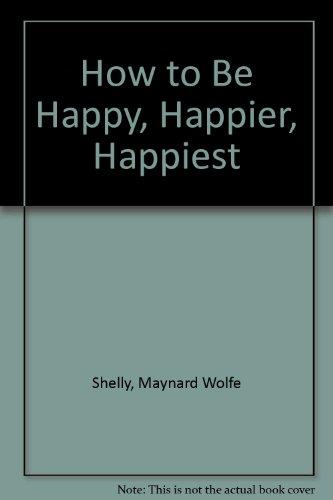 9780894560064: How to Be Happy, Happier, Happiest