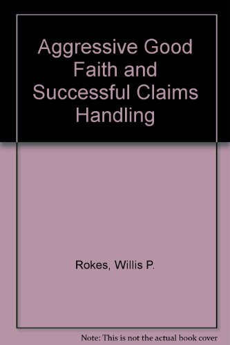 Aggressive Good Faith and Successful Claims Handling: Rokes, Willis P.