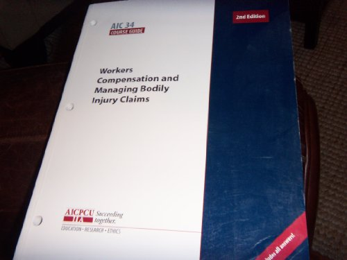 AIC 34 Course Guide : Workers Compensation and Managing Bodily Injury Claims: American Institute ...