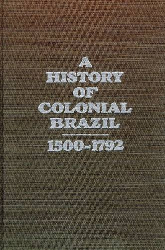 9780894642142: A History of Colonial Brazil, 1500-1792