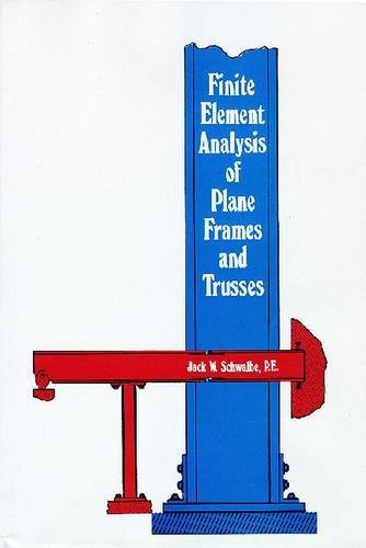 Finite Element Analysis of Plane Frames and: Schwalbe, Jack W.