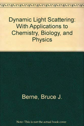 Dynamic Light Scattering: With Applications to Chemistry, Biology, and Physics: Berne, Bruce J.;...