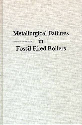 9780894644825: Metallurgical Failures in Fossil Fired Boilers