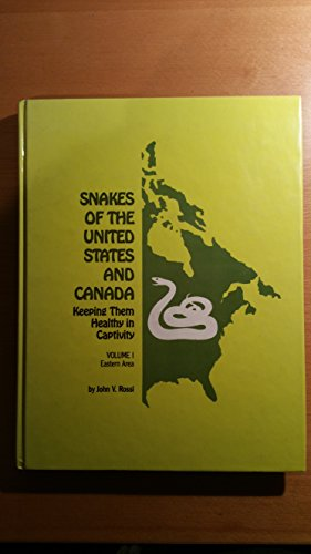 Snakes of the United States and Canada: Keeping Them Healthy in Captivity Eastern Area, Volume 1, ...