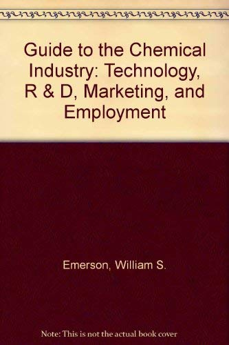 Guide to the Chemical Industry : Technology, R and D, Marketing, and Employment: William S. Emerson