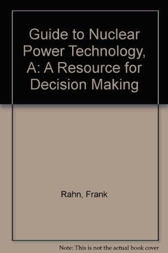 9780894646522: A Guide to Nuclear Power Technology: A Resource for Decision Making