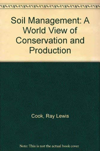 Soil Management: A World View of Conservation and Production: Cook, Ray Lewis, Ellis, Boyd G.