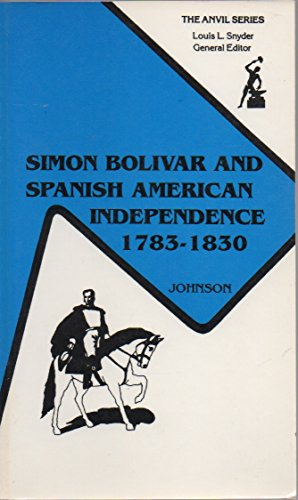 9780894646874: Simon Bolivar and Spanish American Independence, 1783-1830 (The Anvil Series)