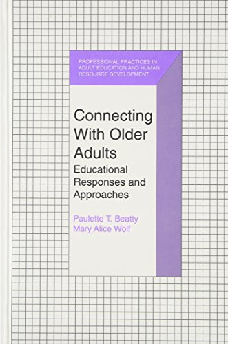 Connecting With Older Adults: Educational Responses and Approaches (Professional Practices in Adult...
