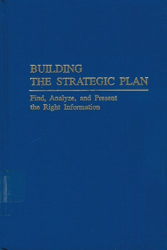 9780894648359: Building the Strategic Plan: Find, Analyze, and Present the Right Information