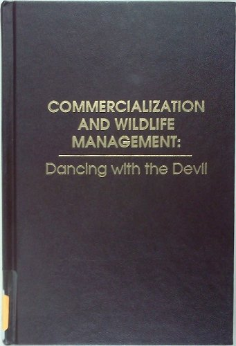 COMMERCIALIZATION AND WILDLIFE MANAGEMENT: Dancing with the Devil