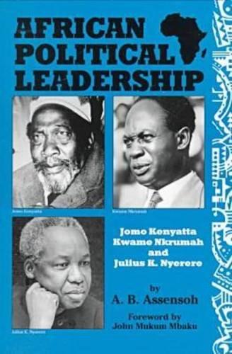9780894649110: African Political Leadership: Jomo Kenyatta, Kwame Nkrumah, and Julius K. Nyerere