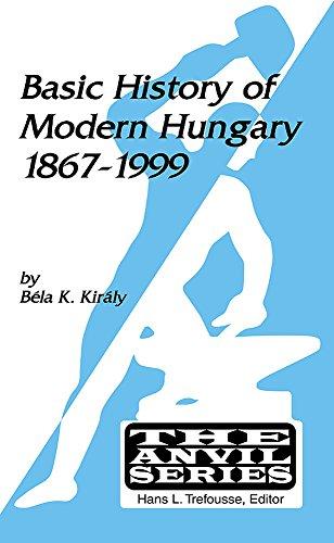 Basic History of Modern Hungary: 1867- 1999 (The Anvil Series): Kiraly, Bela K.