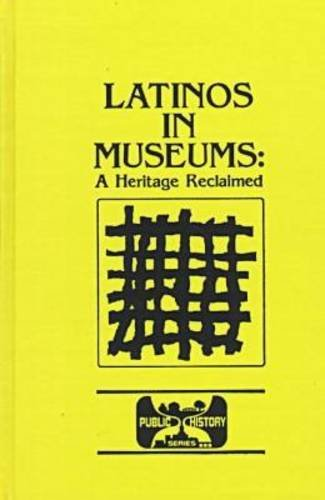 Latinos in Museums : A Heritage Reclaimed: Martha Gutierrez-Steinkamp; Karen