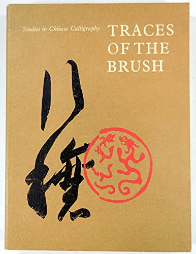 9780894670008: Traces of the Brush: Studies in Chinese Calligraphy