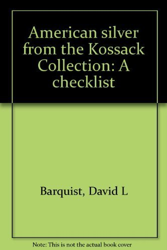 American Silver from the Kossack Collection: A Checklist / David L. Barquist, Patricia E. Kane, ...