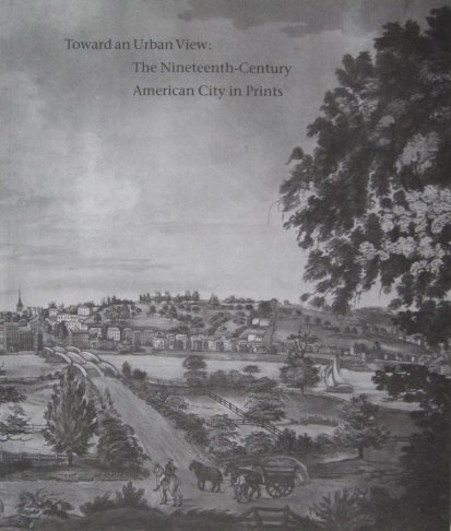 9780894670503: Toward an urban view: The nineteenth-century American city in prints : exhibition and catalogue