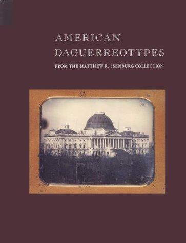 American Daguerreotypes: From the Matthew R. Isenburg Collection: Richard S. Field; Robin Jaffee ...