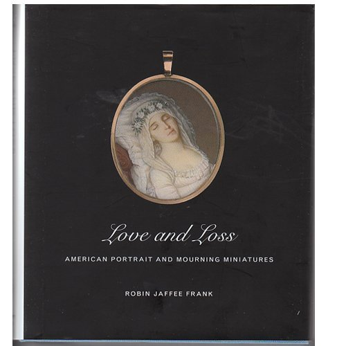 9780894670862: Love and Loss : American Portrait and Mourning Miniatures