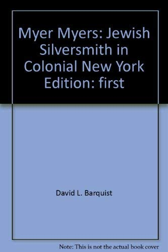 Myer Myers : Jewish Silversmith in Colonial New York