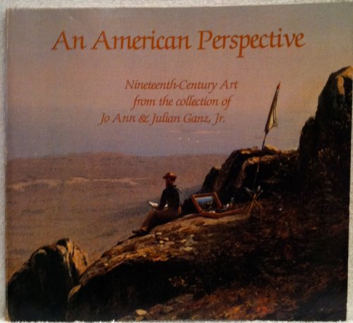 9780894680021: An American perspective: Nineteenth-century art from the collection of Jo Ann & Julian Ganz, Jr