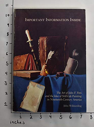 Important information inside: The art of John F. Peto and the idea of still-life painting in ...