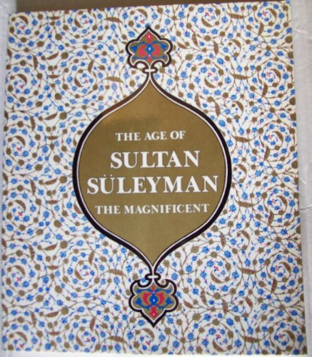 9780894680984: The Age of Sultan Suleyman the Magnificent